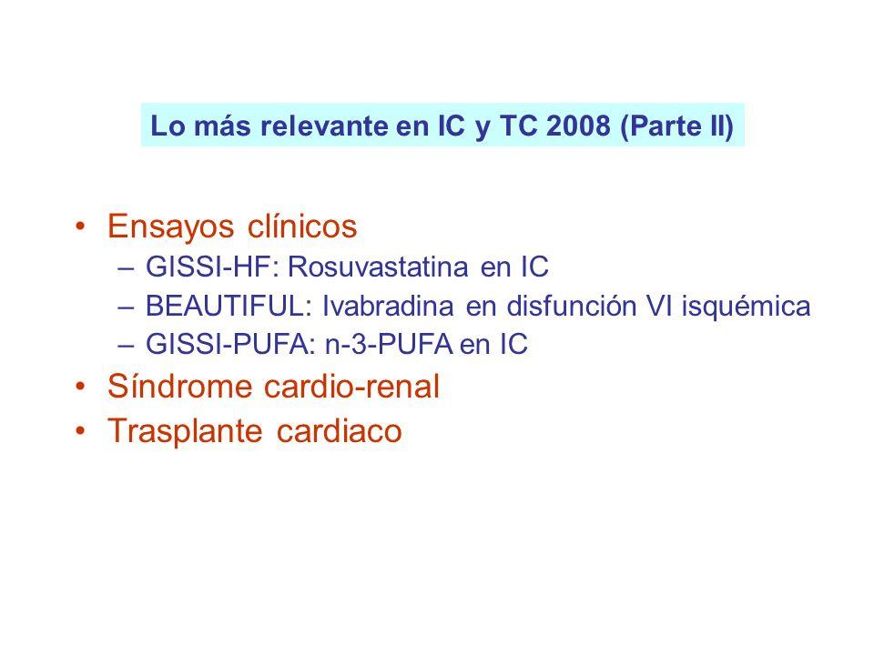 Ensayos clínicos –GISSI-HF: Rosuvastatina en IC –BEAUTIFUL: Ivabradina en disfunción VI isquémica –GISSI-PUFA: n-3-PUFA en IC Síndrome cardio-renal Tr