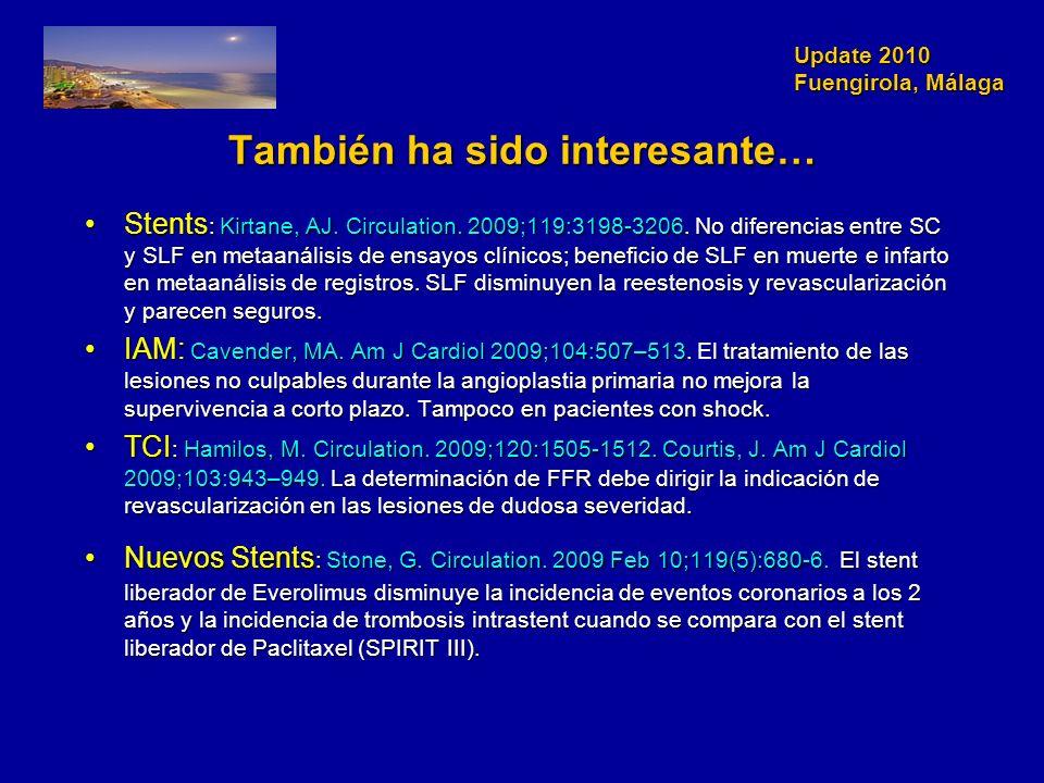 Update 2010 Fuengirola, Málaga También ha sido interesante… Stents : Kirtane, AJ. Circulation. 2009;119:3198-3206. No diferencias entre SC y SLF en me