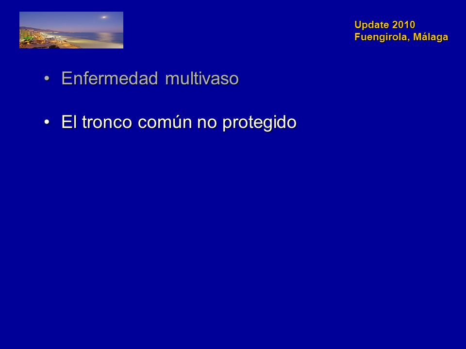 Update 2010 Fuengirola, Málaga Enfermedad multivasoEnfermedad multivaso El tronco común no protegidoEl tronco común no protegido