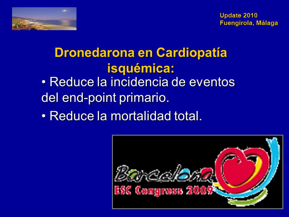 Update 2010 Fuengirola, Málaga Dronedarona en Cardiopatía isquémica: Reduce la incidencia de eventos del end-point primario. Reduce la incidencia de e