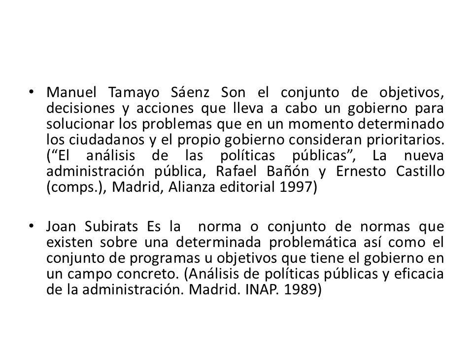 Manuel Tamayo Sáenz Son el conjunto de objetivos, decisiones y acciones que lleva a cabo un gobierno para solucionar los problemas que en un momento d