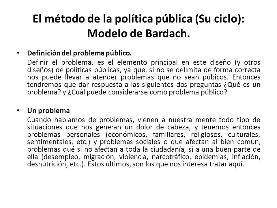 El método de la política pública (Su ciclo): Modelo de Bardach. Definición del problema público. Definir el problema, es el elemento principal en este