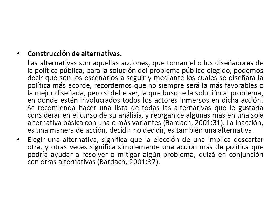 Construcción de alternativas. Las alternativas son aquellas acciones, que toman el o los diseñadores de la política pública, para la solución del prob