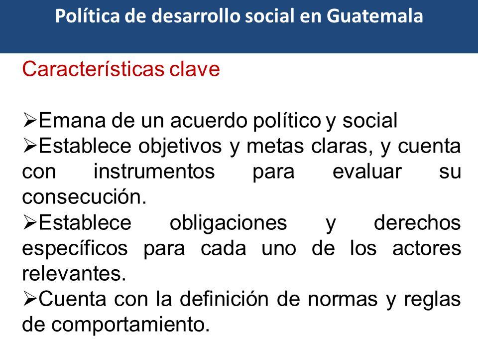 Características clave Emana de un acuerdo político y social Establece objetivos y metas claras, y cuenta con instrumentos para evaluar su consecución.