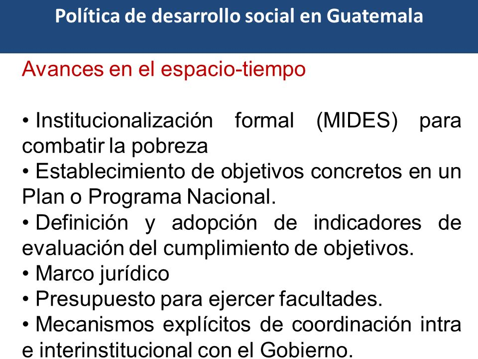 Avances en el espacio-tiempo Institucionalización formal (MIDES) para combatir la pobreza Establecimiento de objetivos concretos en un Plan o Programa