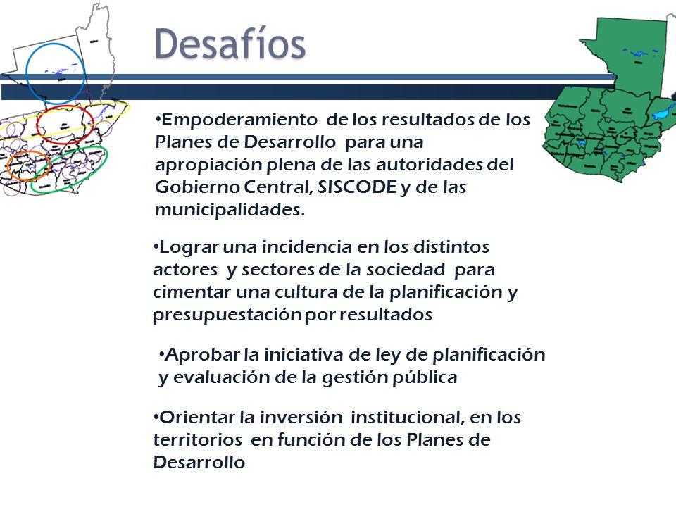 Desafíos Empoderamiento de los resultados de los Planes de Desarrollo para una apropiación plena de las autoridades del Gobierno Central, SISCODE y de