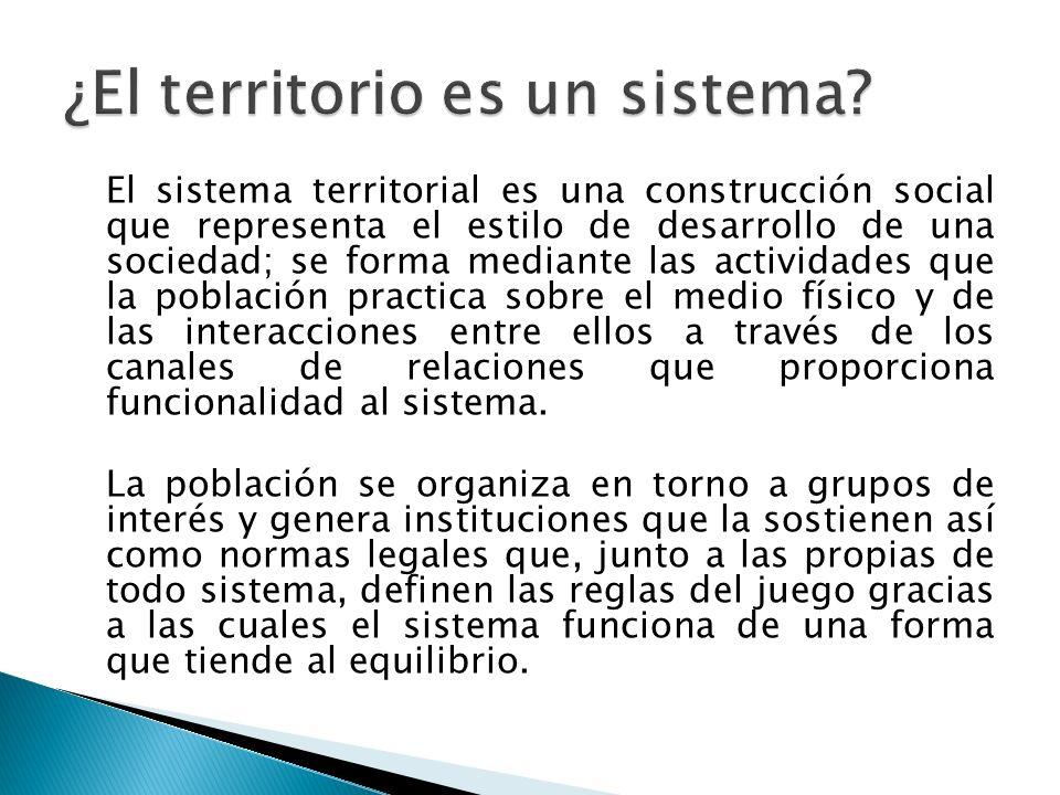 El sistema territorial es una construcción social que representa el estilo de desarrollo de una sociedad; se forma mediante las actividades que la pob