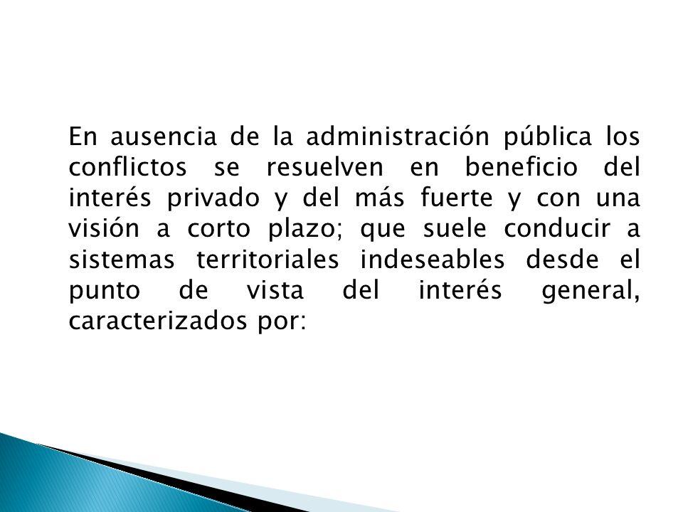 En ausencia de la administración pública los conflictos se resuelven en beneficio del interés privado y del más fuerte y con una visión a corto plazo;