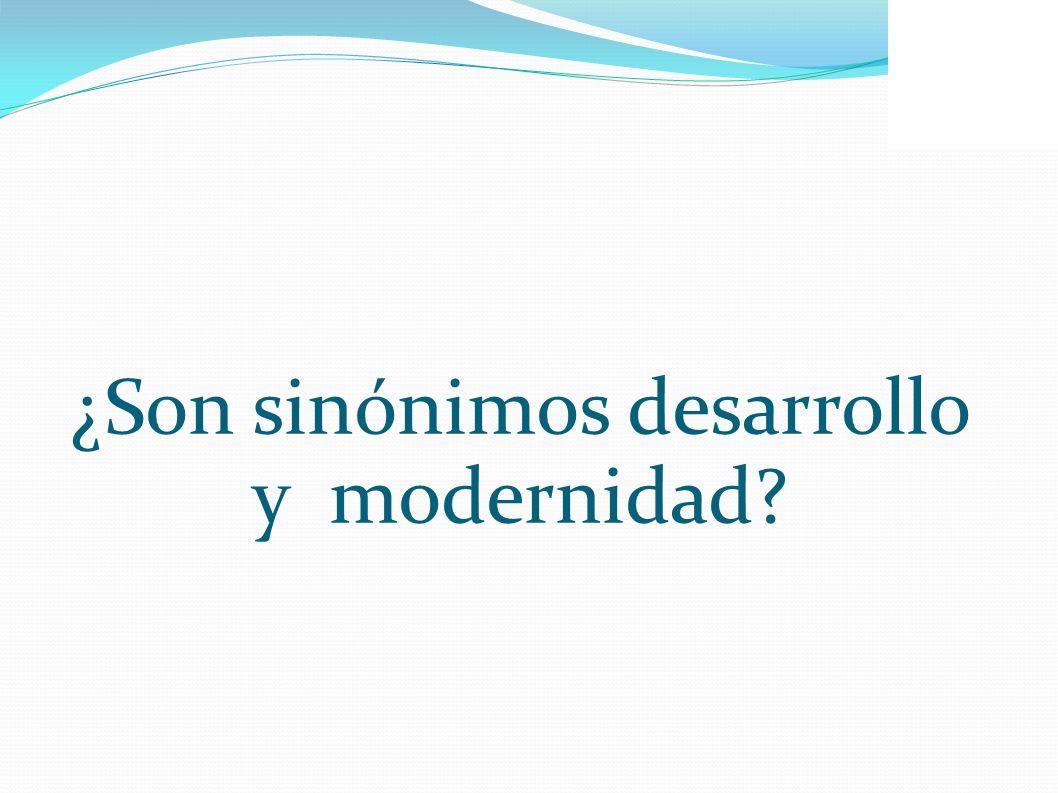 ¿Son sinónimos desarrollo y modernidad?
