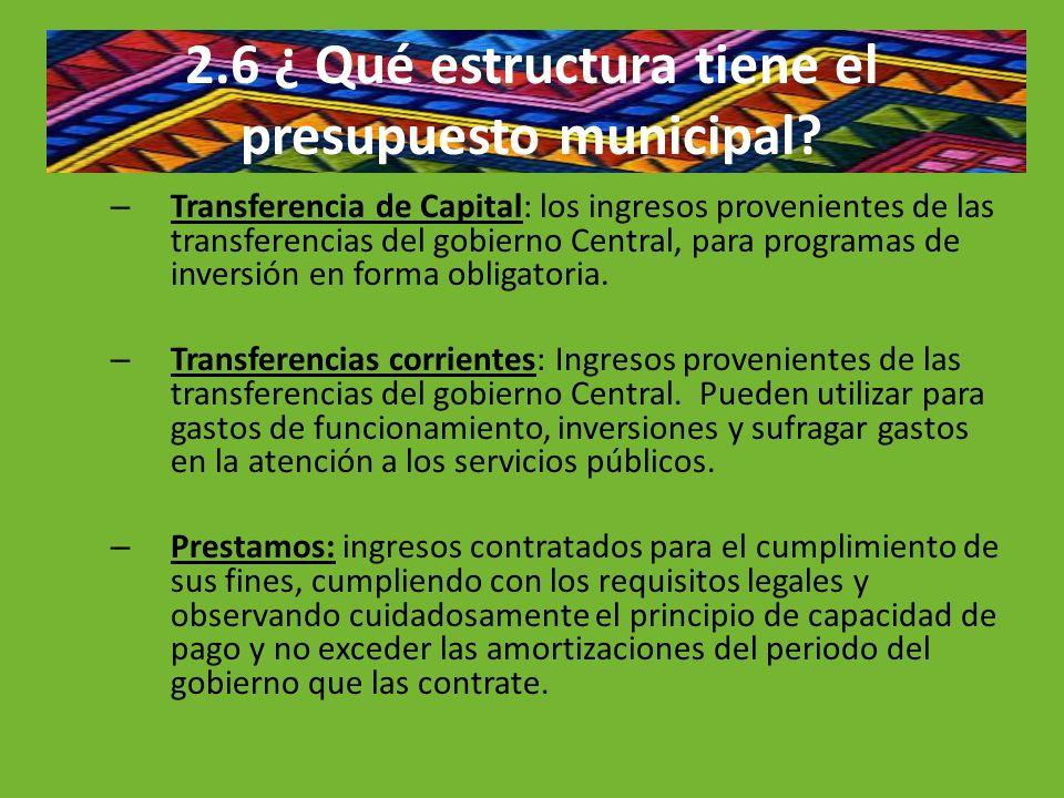 2.6 ¿ Qué estructura tiene el presupuesto municipal? – Transferencia de Capital: los ingresos provenientes de las transferencias del gobierno Central,