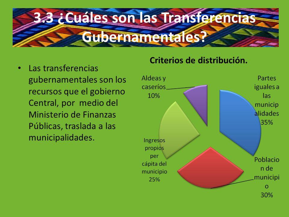 3.3 ¿Cuáles son las Transferencias Gubernamentales? Criterios de distribución. Las transferencias gubernamentales son los recursos que el gobierno Cen