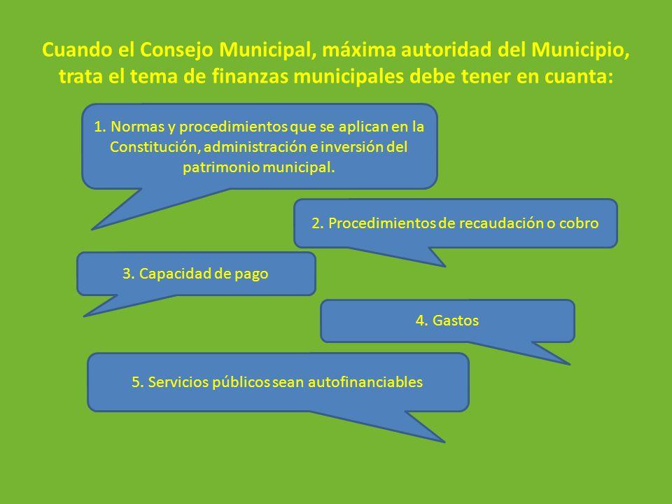 Cuando el Consejo Municipal, máxima autoridad del Municipio, trata el tema de finanzas municipales debe tener en cuanta: 1. Normas y procedimientos qu