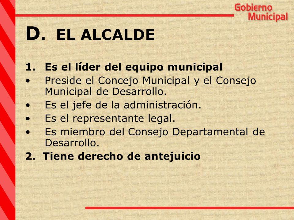 1.Es el líder del equipo municipal Preside el Concejo Municipal y el Consejo Municipal de Desarrollo. Es el jefe de la administración. Es el represent