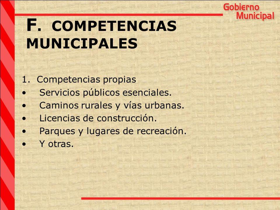 F. COMPETENCIAS MUNICIPALES 1. Competencias propias Servicios públicos esenciales. Caminos rurales y vías urbanas. Licencias de construcción. Parques