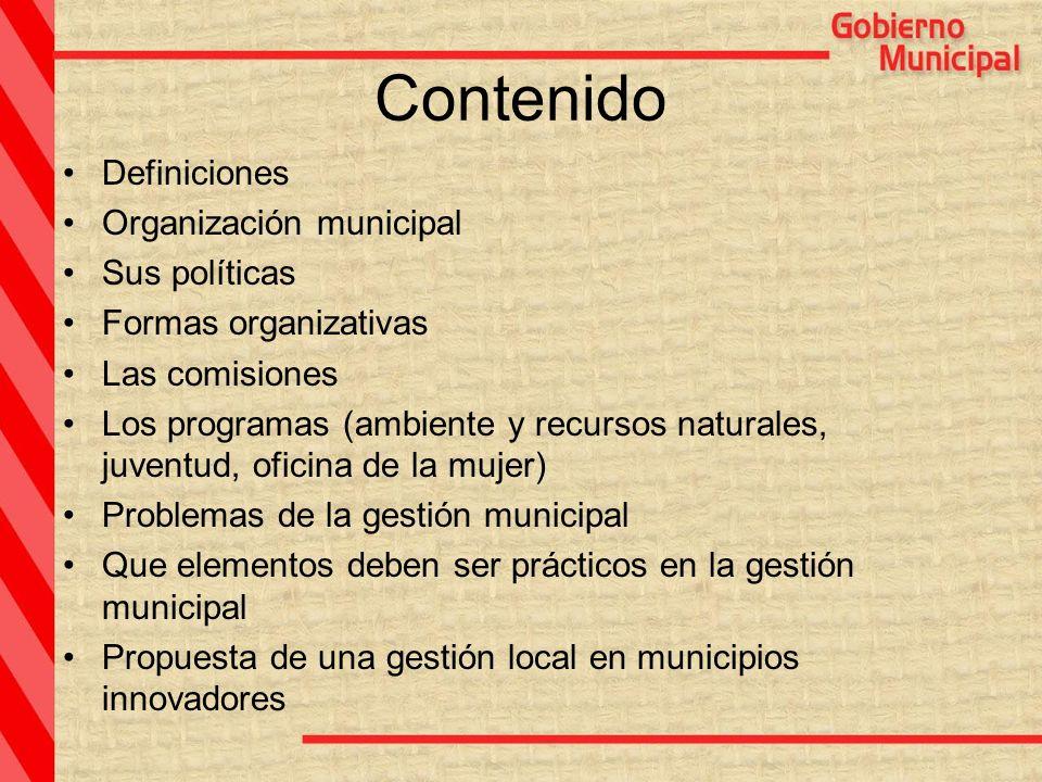 Contenido Definiciones Organización municipal Sus políticas Formas organizativas Las comisiones Los programas (ambiente y recursos naturales, juventud