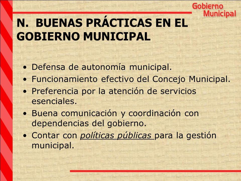 N. BUENAS PRÁCTICAS EN EL GOBIERNO MUNICIPAL Defensa de autonomía municipal. Funcionamiento efectivo del Concejo Municipal. Preferencia por la atenció