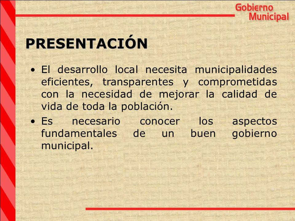 PRESENTACIÓN El desarrollo local necesita municipalidades eficientes, transparentes y comprometidas con la necesidad de mejorar la calidad de vida de