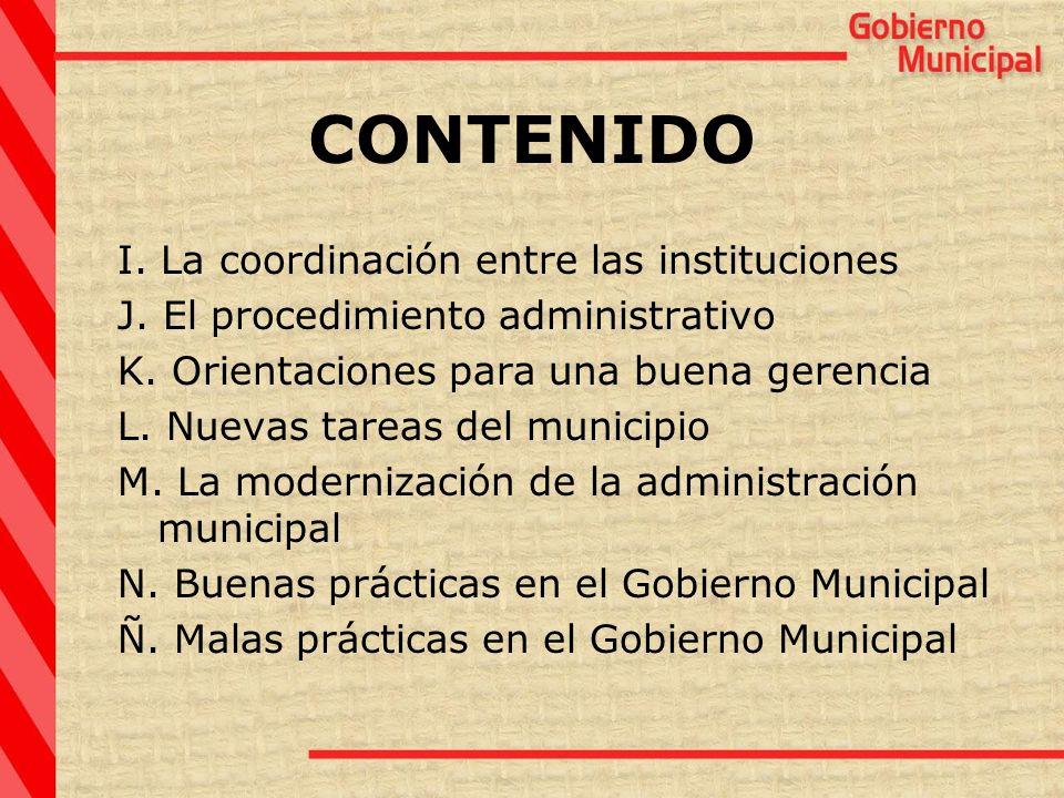 CONTENIDO I. La coordinación entre las instituciones J. El procedimiento administrativo K. Orientaciones para una buena gerencia L. Nuevas tareas del