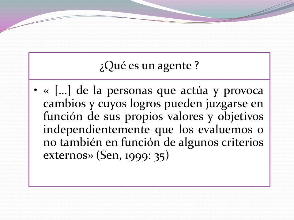¿Qué es un agente ? « […] de la personas que actúa y provoca cambios y cuyos logros pueden juzgarse en función de sus propios valores y objetivos inde