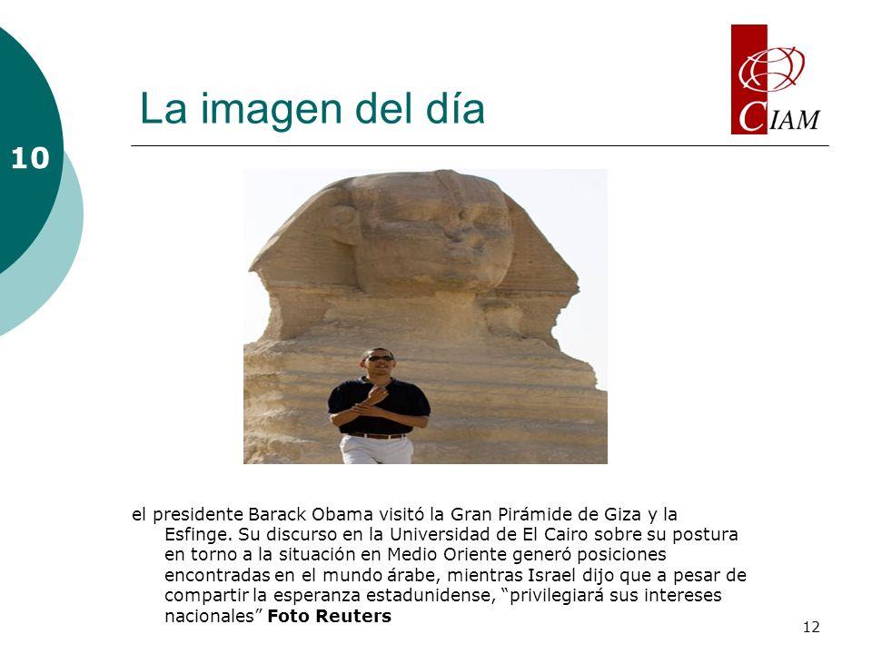 12 La imagen del día el presidente Barack Obama visitó la Gran Pirámide de Giza y la Esfinge. Su discurso en la Universidad de El Cairo sobre su postu