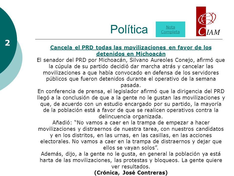 Política. 2 2 Nota Completa Cancela el PRD todas las movilizaciones en favor de los detenidos en Michoacán El senador del PRD por Michoacán, Silvano A