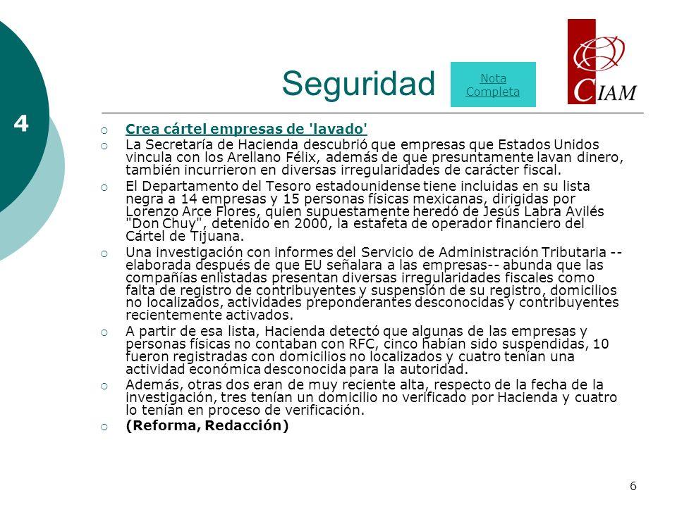 6 Seguridad 4 Crea cártel empresas de 'lavado' La Secretaría de Hacienda descubrió que empresas que Estados Unidos vincula con los Arellano Félix, ade