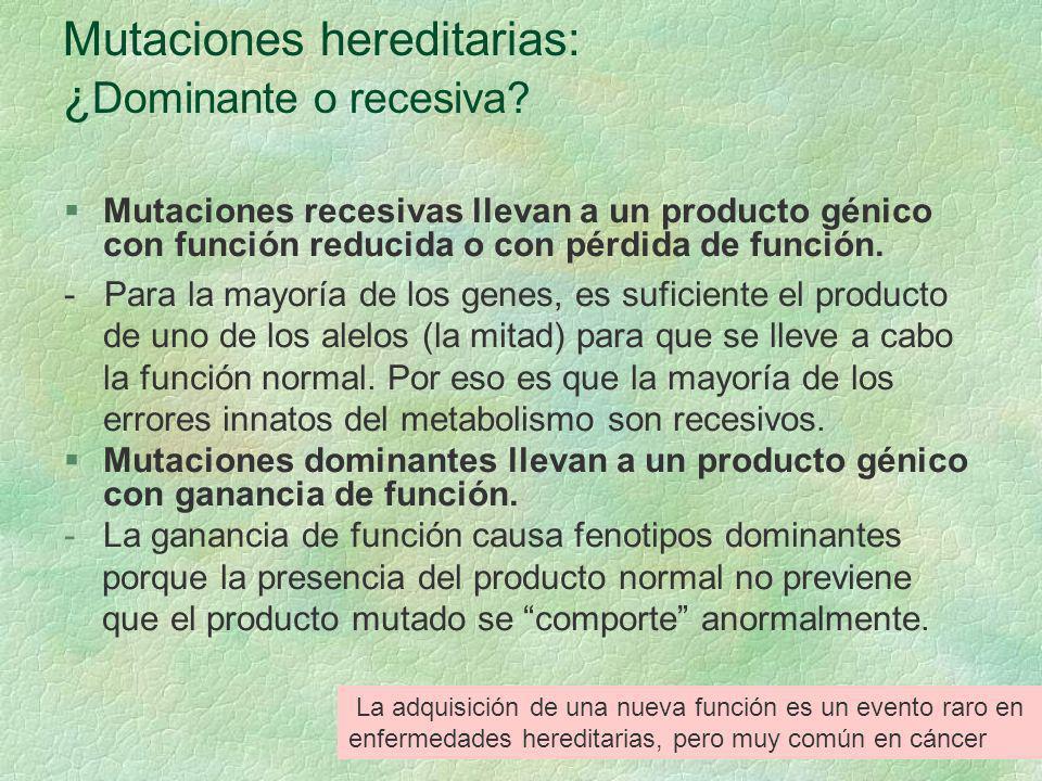 Mutaciones hereditarias: ¿ Dominante o recesiva? §Mutaciones recesivas llevan a un producto génico con función reducida o con pérdida de función. - Pa