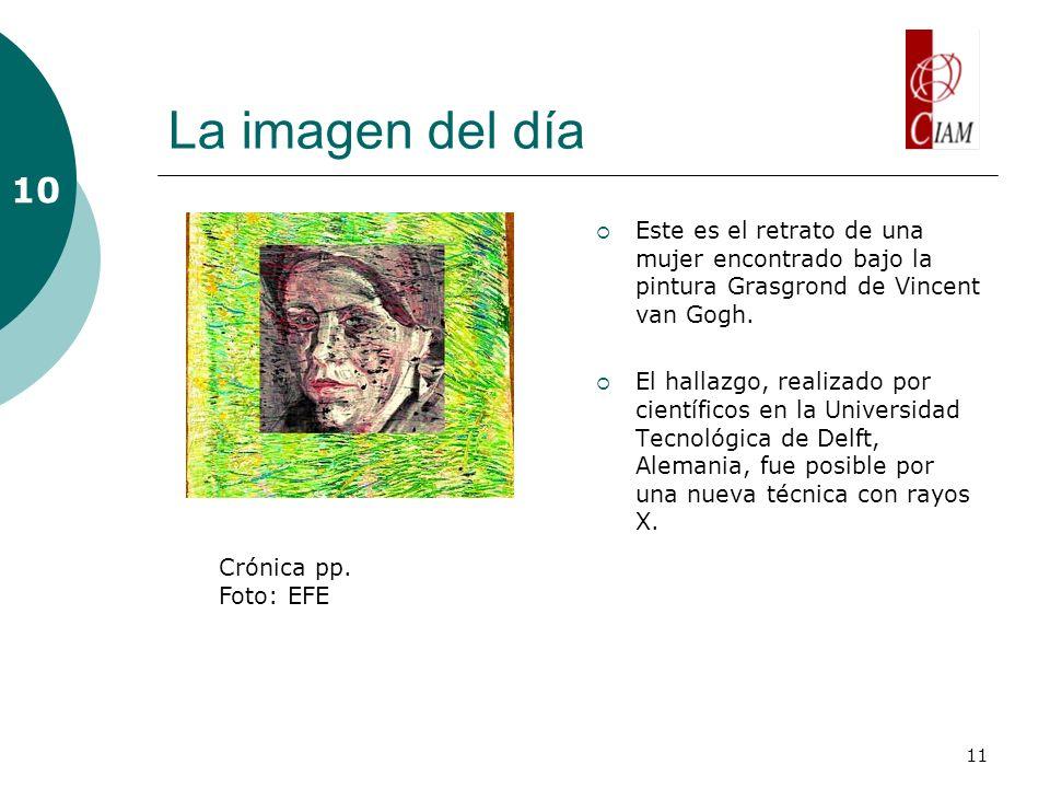 11 La imagen del día Este es el retrato de una mujer encontrado bajo la pintura Grasgrond de Vincent van Gogh. El hallazgo, realizado por científicos