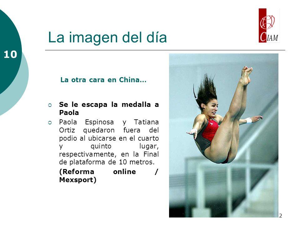 12 La imagen del día La otra cara en China… Se le escapa la medalla a Paola Paola Espinosa y Tatiana Ortiz quedaron fuera del podio al ubicarse en el cuarto y quinto lugar, respectivamente, en la Final de plataforma de 10 metros.
