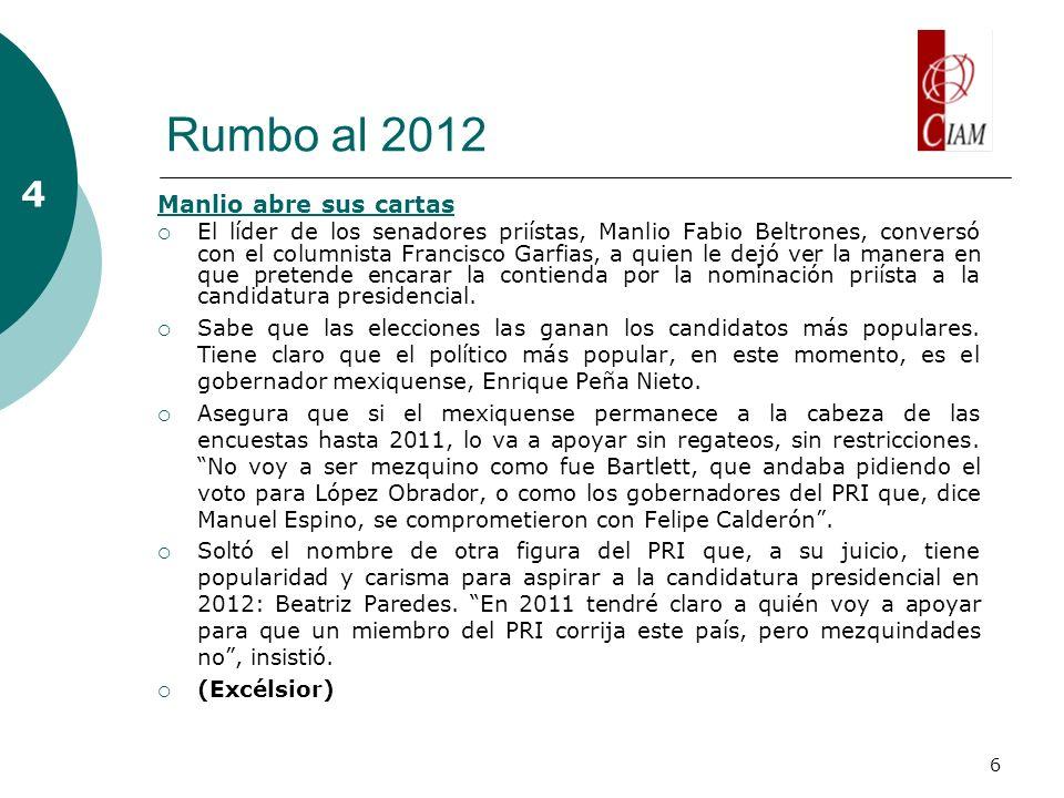 6 Rumbo al 2012 4 Manlio abre sus cartas El líder de los senadores priístas, Manlio Fabio Beltrones, conversó con el columnista Francisco Garfias, a q