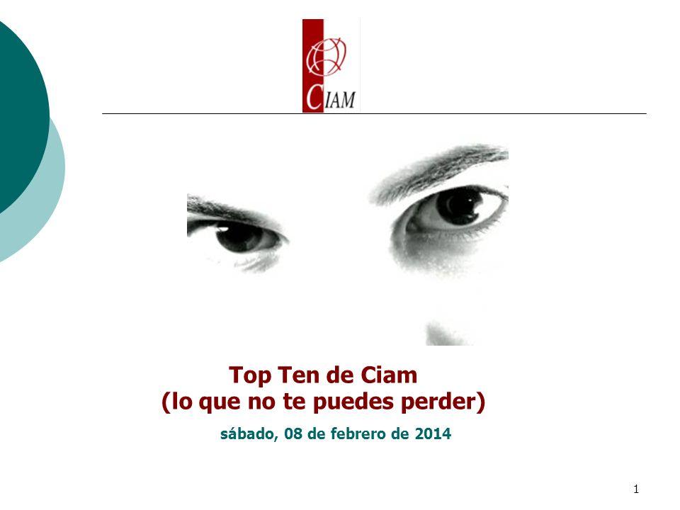 1 Top Ten de Ciam (lo que no te puedes perder) sábado, 08 de febrero de 2014
