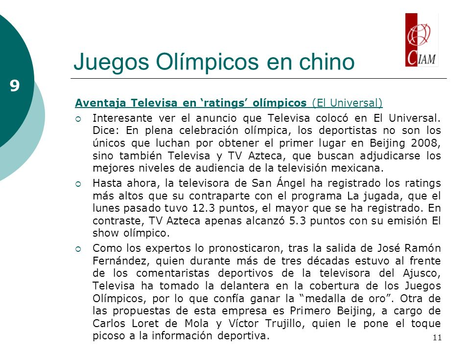 11 Juegos Olímpicos en chino 9 Aventaja Televisa en ratings olímpicos (El Universal) Interesante ver el anuncio que Televisa colocó en El Universal.