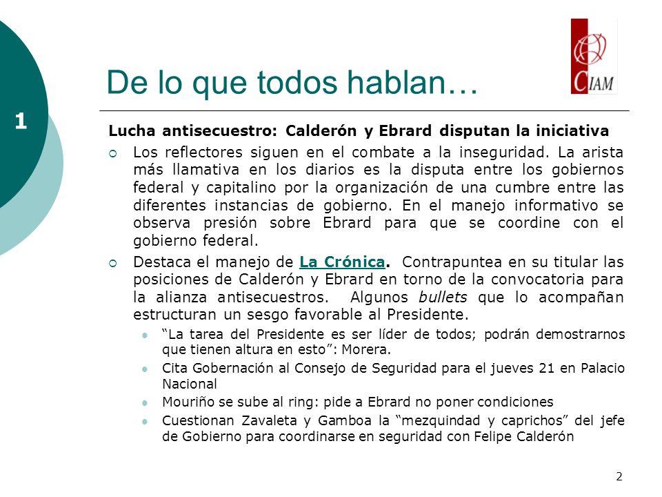 2 De lo que todos hablan… Lucha antisecuestro: Calderón y Ebrard disputan la iniciativa Los reflectores siguen en el combate a la inseguridad.
