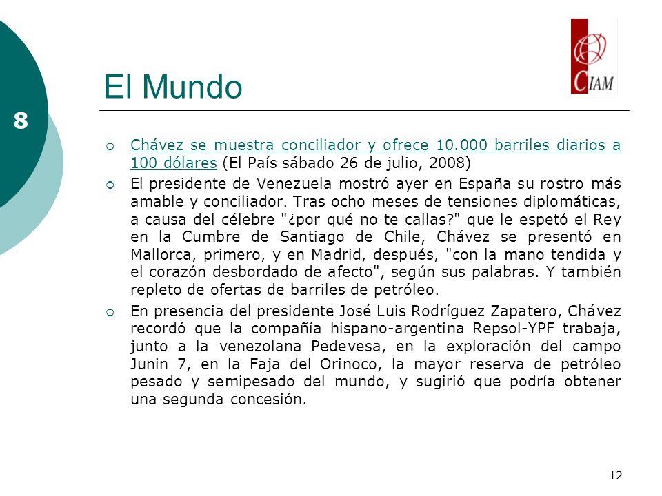 12 El Mundo 8 Chávez se muestra conciliador y ofrece 10.000 barriles diarios a 100 dólares (El País sábado 26 de julio, 2008) Chávez se muestra conciliador y ofrece 10.000 barriles diarios a 100 dólares El presidente de Venezuela mostró ayer en España su rostro más amable y conciliador.