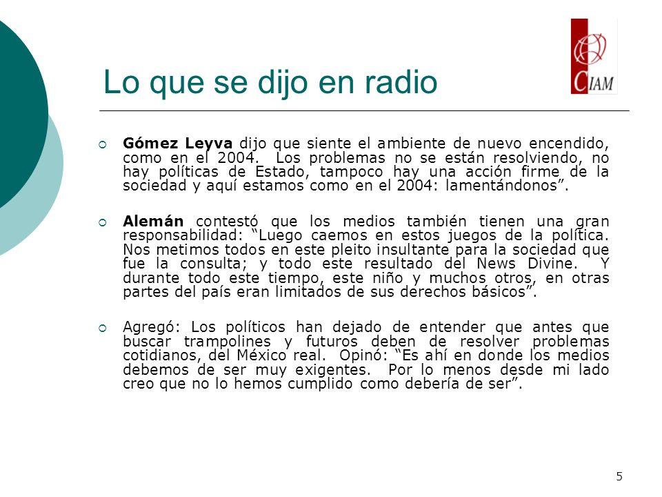 5 Lo que se dijo en radio Gómez Leyva dijo que siente el ambiente de nuevo encendido, como en el 2004. Los problemas no se están resolviendo, no hay p