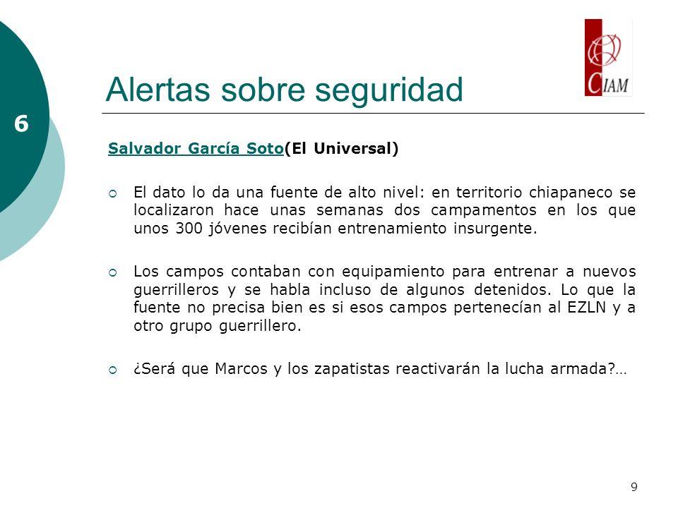 9 Alertas sobre seguridad 6 Salvador García SotoSalvador García Soto(El Universal) El dato lo da una fuente de alto nivel: en territorio chiapaneco se