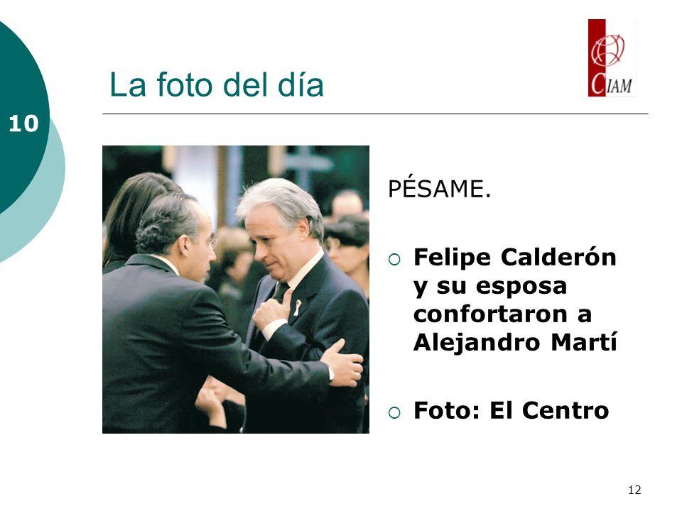 12 La foto del día PÉSAME. Felipe Calderón y su esposa confortaron a Alejandro Martí Foto: El Centro 10