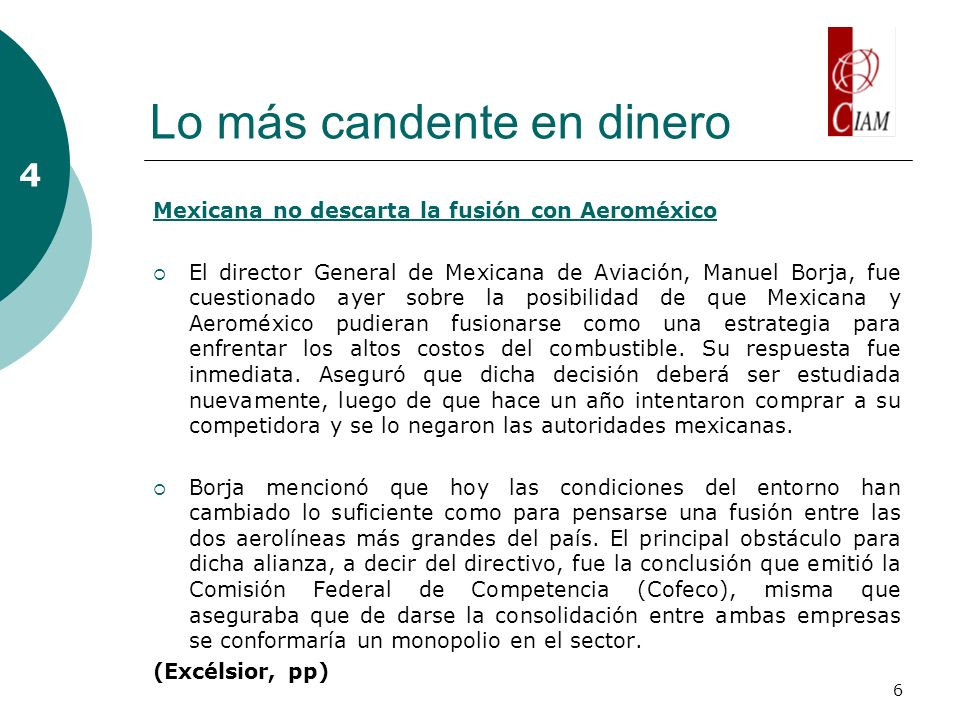 6 Lo más candente en dinero Mexicana no descarta la fusión con Aeroméxico El director General de Mexicana de Aviación, Manuel Borja, fue cuestionado a