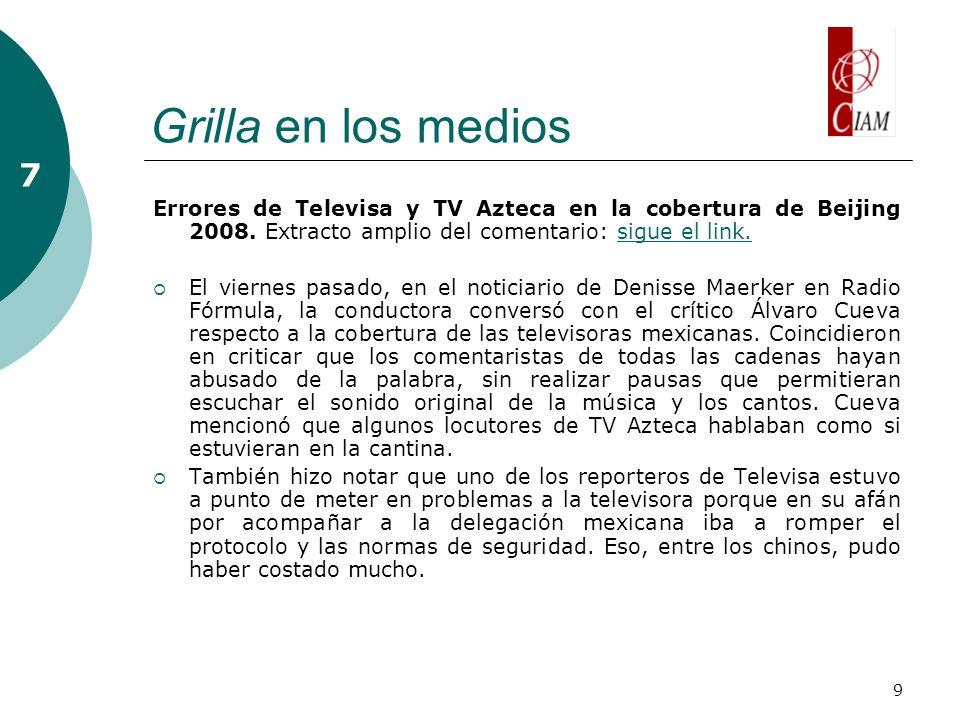 9 Grilla en los medios 7 Errores de Televisa y TV Azteca en la cobertura de Beijing 2008.