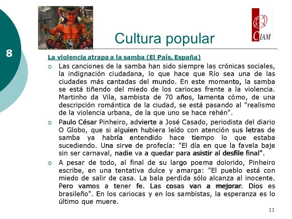 11 Cultura popular 8 La violencia atrapa a la samba (El País, España) Las canciones de la samba han sido siempre las crónicas sociales, la indignación