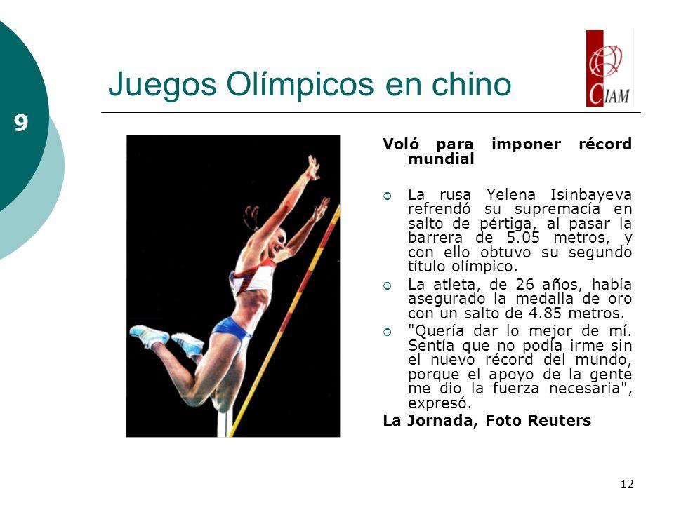 12 Juegos Olímpicos en chino Voló para imponer récord mundial La rusa Yelena Isinbayeva refrendó su supremacía en salto de pértiga, al pasar la barrer