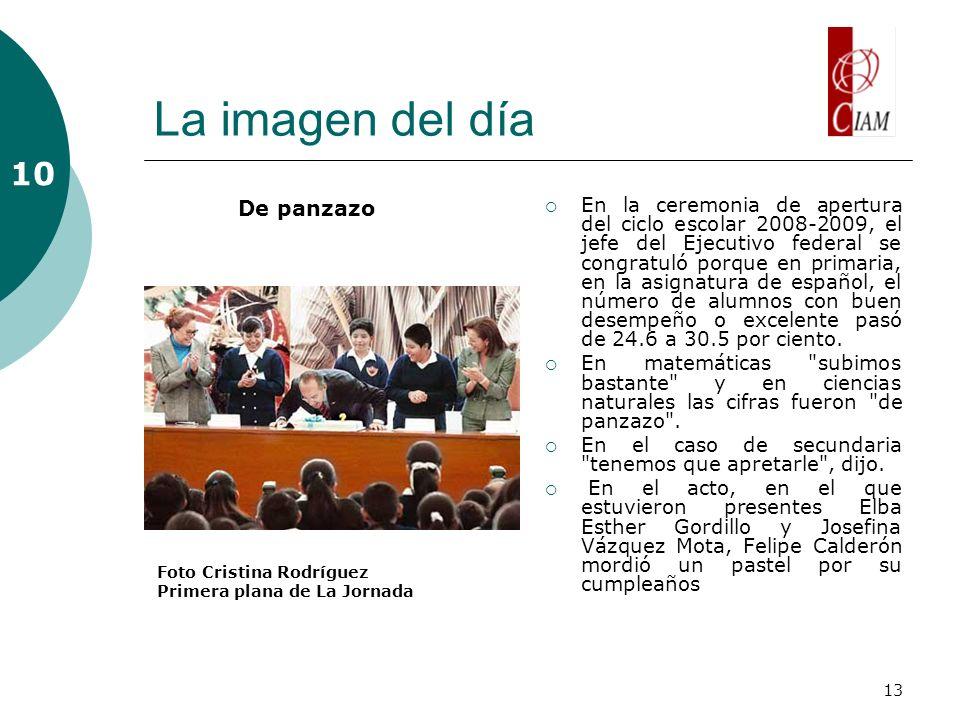 13 La imagen del día En la ceremonia de apertura del ciclo escolar 2008-2009, el jefe del Ejecutivo federal se congratuló porque en primaria, en la as