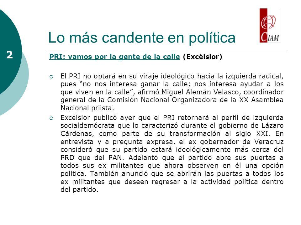 Lo más candente en política PRI: vamos por la gente de la callePRI: vamos por la gente de la calle (Excélsior) El PRI no optará en su viraje ideológic