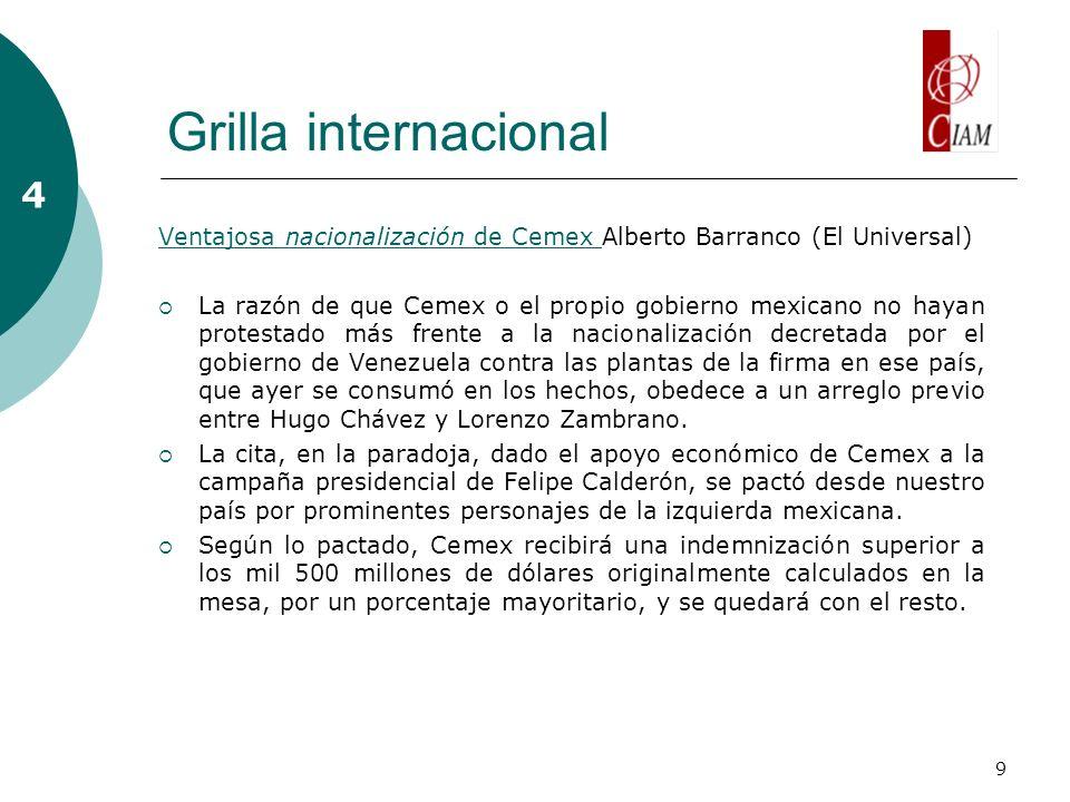 9 Grilla internacional 4 Ventajosa nacionalización de Cemex Ventajosa nacionalización de Cemex Alberto Barranco (El Universal) La razón de que Cemex o