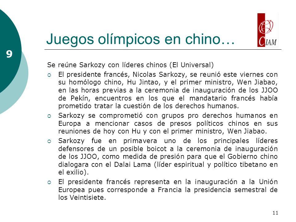 11 Juegos olímpicos en chino… 9 Se reúne Sarkozy con líderes chinos (El Universal) El presidente francés, Nicolas Sarkozy, se reunió este viernes con