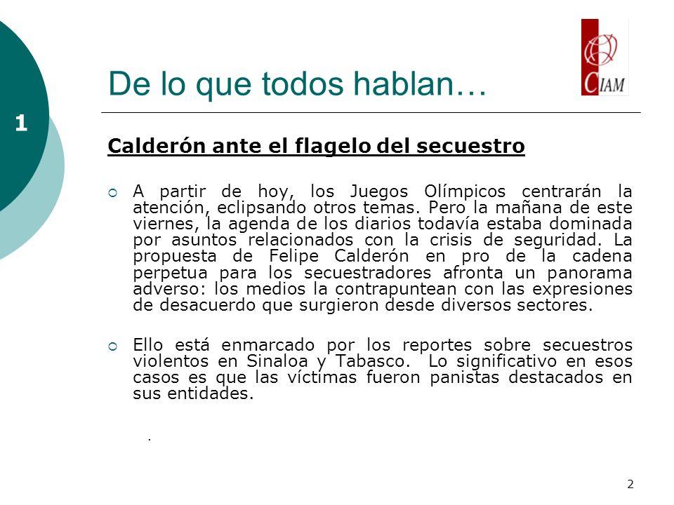 2 De lo que todos hablan… Calderón ante el flagelo del secuestro A partir de hoy, los Juegos Olímpicos centrarán la atención, eclipsando otros temas.
