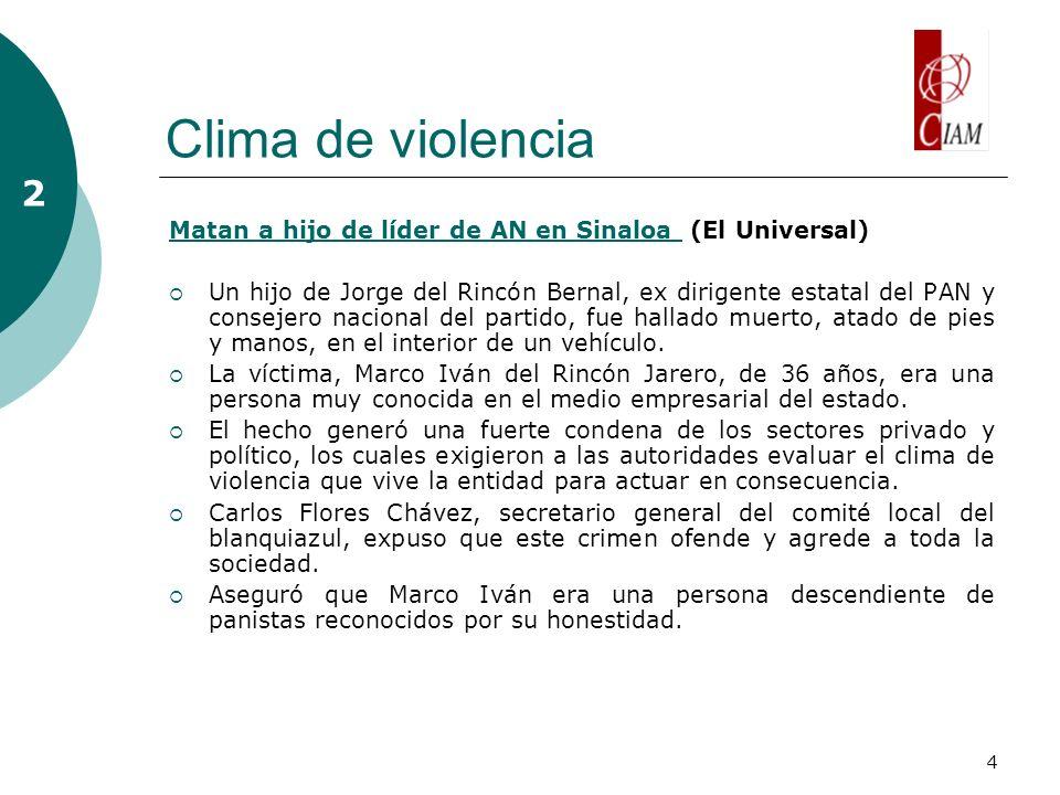 4 Clima de violencia 2 Matan a hijo de líder de AN en Sinaloa Matan a hijo de líder de AN en Sinaloa (El Universal) Un hijo de Jorge del Rincón Bernal