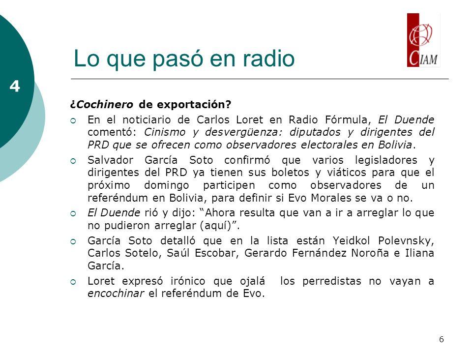 6 Lo que pasó en radio 4 ¿Cochinero de exportación? En el noticiario de Carlos Loret en Radio Fórmula, El Duende comentó: Cinismo y desvergüenza: dipu