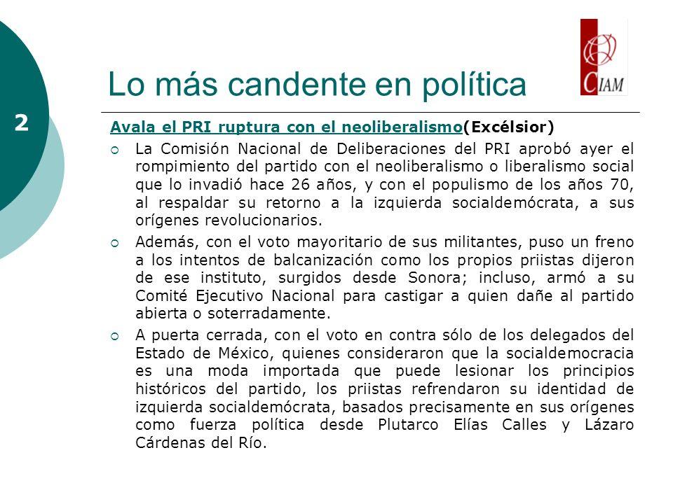 Lo más candente en política Avala el PRI ruptura con el neoliberalismoAvala el PRI ruptura con el neoliberalismo(Excélsior) La Comisión Nacional de De