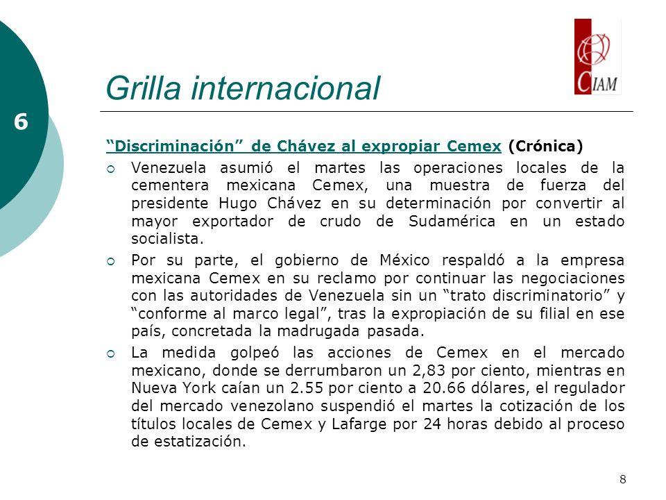 8 Grilla internacional 6 Discriminación de Chávez al expropiar CemexDiscriminación de Chávez al expropiar Cemex (Crónica) Venezuela asumió el martes l
